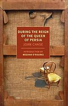 During the reign of the Queen of Persia : a novel