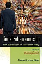 Social entrepreneurship : how businesses can transform society. Volume 1, The nature of organizational structure in social entrepreneurship