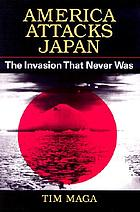 America attacks Japan : the invasion that never was