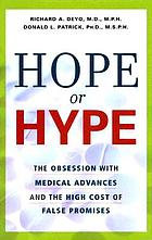 Hope or hype the obsession with medical advances and the high cost of false promises