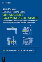 On ancient grammars of space : linguistic research on the expression of spatial relations and motion in ancient languages