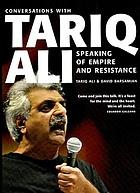 Speaking of empire and resistance : conversations with Tariq Ali