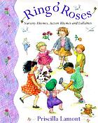 Ring o' roses : nursery rhymes, action rhymes, and lullabies