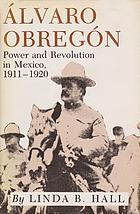 Álvaro Obregón : power and revolution in Mexico, 1911-1920