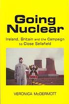 Going nuclear : Ireland, Britain, and the campaign to close Sellafield