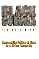 Black Corona : race and the politics of place in an urban community