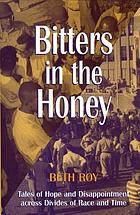 Bitters in the honey : tales of hope and disappointment across divides of race and time
