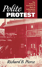 Polite protest : the political economy of race in Indianapolis, 1920-1970