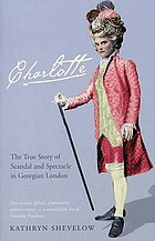 Charlotte : the true story of scandal and spectacle in Georgian London
