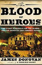 The blood of heroes : the 13-day struggle for the Alamo-- and the sacrifice that forged a nation