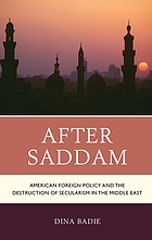 After Saddam : American foreign policy and the destruction of secularism in the Middle East