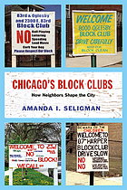 Chicago's block clubs : how neighbors shape the city