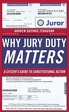 Why jury duty matters : a citizen's guide to constitutional action