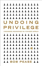 Undoing privilege : unearned advantage in a divided world