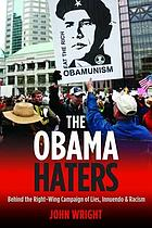 The Obama haters : behind the right-wing campaign of lies, innuendo, and racism
