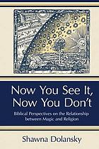 Now you see it, now you don't : biblical perspectives on the relationship between magic and religion