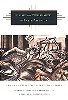 Crime and punishment in Latin America : law and society since late colonial times