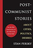Post-communist stories : about cities, politics, desires