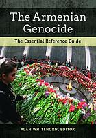 The Armenian Genocide : the essential reference guide