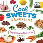 Cool sweets & treats to eat : easy recipes for kids to cook