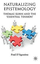 Naturalizing epistemology : Thomas Kuhn and the 'essential tension'