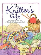 The Knitter's gift : an inspirational bag of words, wisdom, and craft