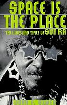Space is the place : the lives and times of Sun Ra