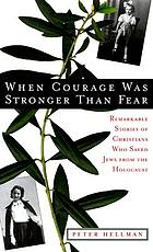 When courage was stronger than fear : remarkable stories of Christians who saved Jews from the Holocaust