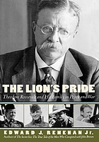 The lion's pride : Theodore Roosevelt and his family in peace and war