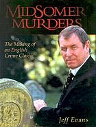 Midsomer murders : the making of an English crime classic