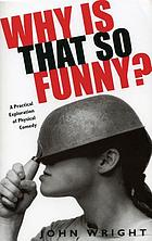 Why is that so funny? : a practical exploration of physical comedy
