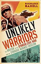 Unlikely warriors : the British in the Spanish Civil War and the struggle against fascism