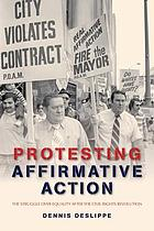 Protesting affirmative action : the struggle over equality after the civil rights revolution