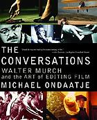 The conversations : Walter Murch and the art of editing film