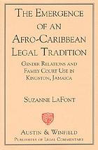 The emergence of an Afro-Caribbean legal tradition : gender relations and family courts in Kingston, Jamaica