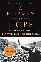 A testament of hope : the essential writings and speeches of Martin Luther King, Jr