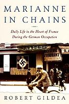 Marianne in chains : everyday life in the French heartland under the German occupation