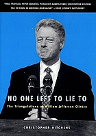 No one left to lie to : the triangulations of William Jefferson Clinton