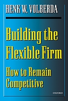 Building the flexible firm : how to remain competitive