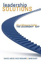 Leadership solutions : the pathway to bridge the leadership gap