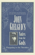 John Gielgud's notes from the gods : playgoing in the twenties
