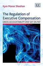 The regulation of executive compensation : greed, accountability and say on pay