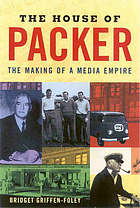 The house of Packer : the making of a media empire