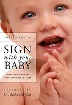 Sign with your baby : how to communicate with infants before they can speak