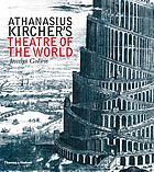 Athanasius Kircher's theatre of the world : with 410 illustrations