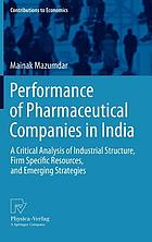 Performance of pharmaceutical companies in India : a critical analysis of industrial structure, firm specific resources, and emerging strategies