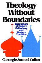 Theology without boundaries : encounters of Eastern Orthodoxy and Western tradition