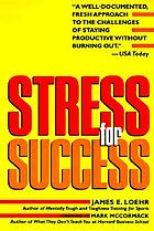 Stress for success : the proven program for transforming stress into positive energy at work