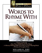 Words to rhyme with : a rhyming dictionary : including a primer of prosody, a list of more than 80,000 words that rhyme, a glossary defining 9,000 of the more eccentric rhyming words, and a variety of exemplary verses, one of which does not rhyme at all