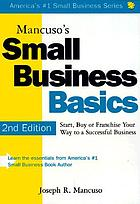 Mancuso's small business basics : start, buy or franchise your way to a successfull business